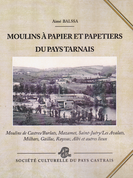 aim balssa moulins a papiers et papetiers du pays tarnais moulins de castres burlats mazamet. Black Bedroom Furniture Sets. Home Design Ideas